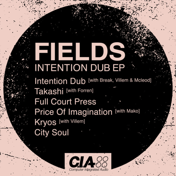 Fields – Intention Dub EP [CIA Records]