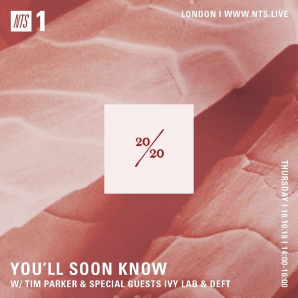You´ll Soon Know w/ Tim Parker, Ivy Lab & Deft – NTS Radio [October 2018]