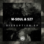 M-Soul & S27 – Disruption EP [Vandal LTD]