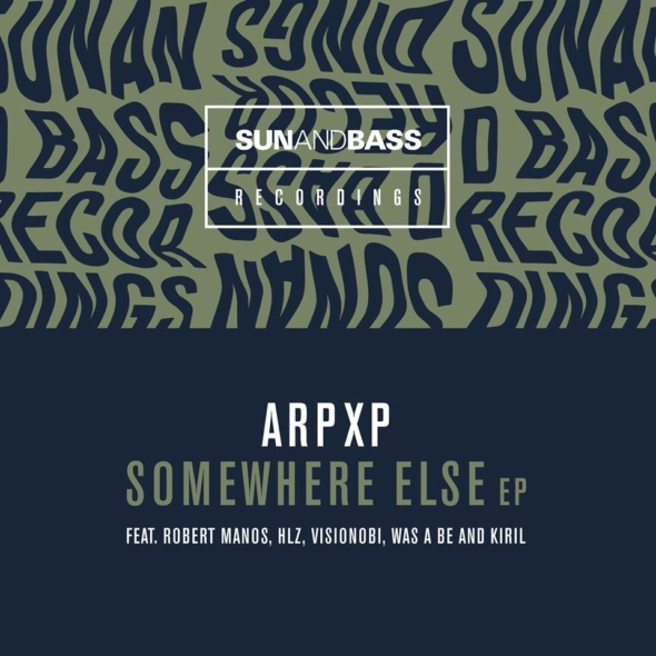 ArpXP – Somewhere Else EP [SUNANDBASS]