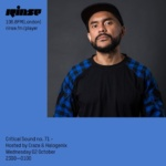 Halogenix – Critical Sound no.71 on Rinse FM w/ Craze