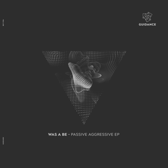 Was A Be – Passive Aggressive EP [Guidance]